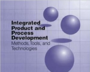 Integrated Product and Process Development: Methods, Tools, and Technologies(Engineering Design and Automation)