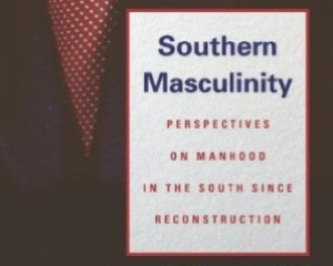 Southern Masculinity: Perspectives on Manhood in the New South