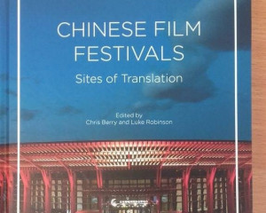C. Berry & L. Robinson (eds), Chinese Film Festivals: Sites of Translation (London: Palgrave Macmillan, 2017), pp.57-78