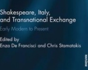 In _Shakespeare, Italy, and Transnational Exchange_, eds. E.De Francisci and C. Stamatakis, Routledge, 65-79