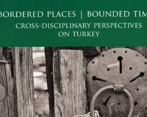 Bordered Places ǀ Bounded Times: Interdisciplinary perspectives on Turkey