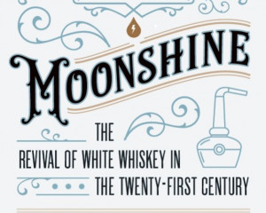 Modern Moonshine: Revival of White Whiskey in the Twenty-First Century. (WVU Press, 2019)