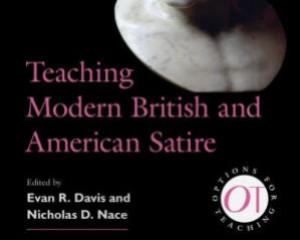 Teaching Modern British and American Satire, ed. E. R. Davis and N. D. Nace. New York: MLA, 2019. 162-170.