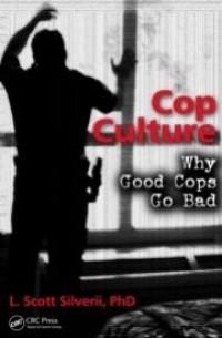 Cop Culture: Why Good Cops Go Bad