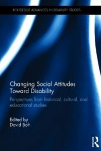 Changing Social Attitudes Toward Disability: Perspectives from historical, cultu