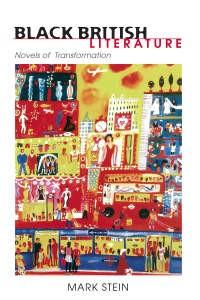 Black British Literature: Novels of Transformation